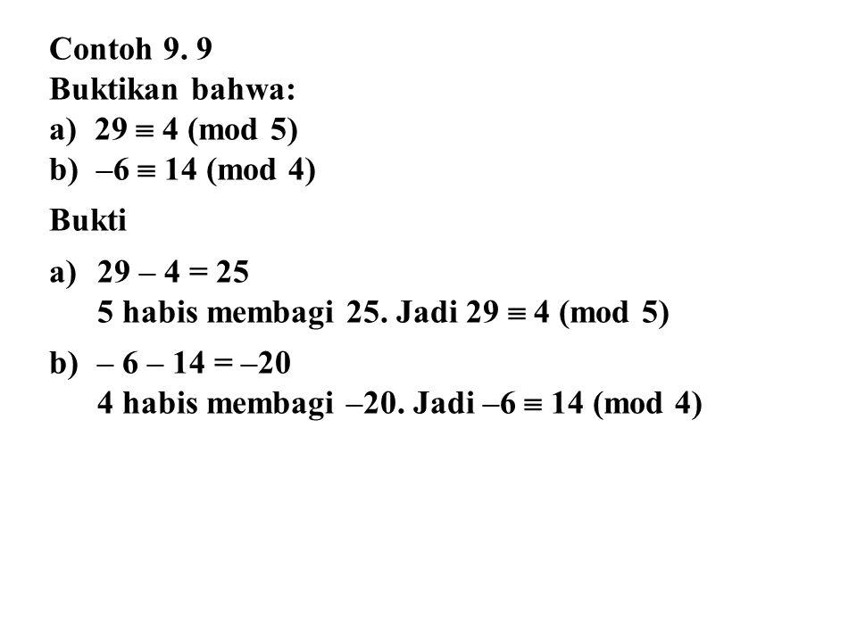 Contoh 9. 9 Buktikan bahwa: 29  4 (mod 5) –6  14 (mod 4) Bukti. 29 – 4 = 25. 5 habis membagi 25. Jadi 29  4 (mod 5)