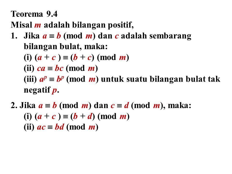 Teorema 9.4 Misal m adalah bilangan positif, Jika a  b (mod m) dan c adalah sembarang bilangan bulat, maka: