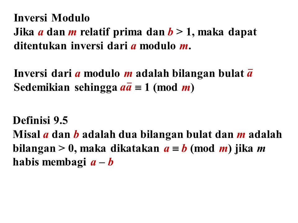 Inversi Modulo Jika a dan m relatif prima dan b > 1, maka dapat ditentukan inversi dari a modulo m.