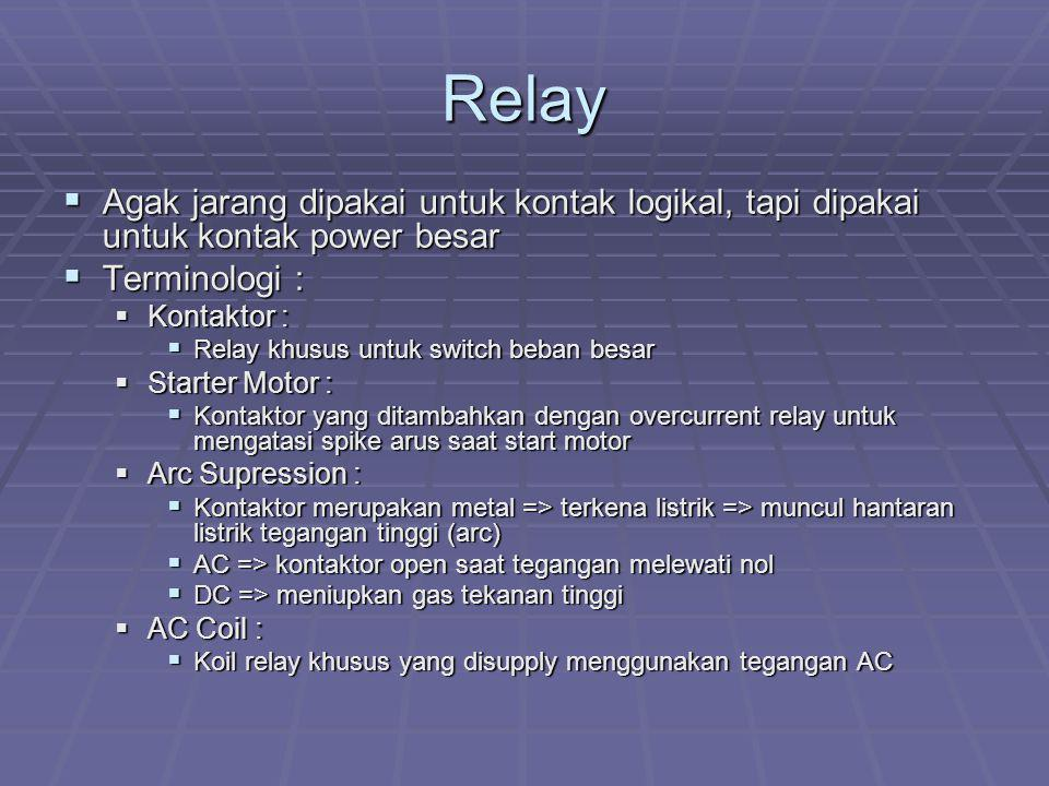 Relay Agak jarang dipakai untuk kontak logikal, tapi dipakai untuk kontak power besar. Terminologi :
