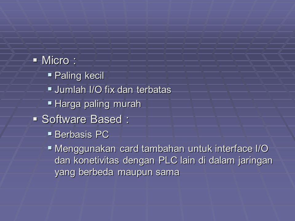 Micro : Software Based : Paling kecil Jumlah I/O fix dan terbatas