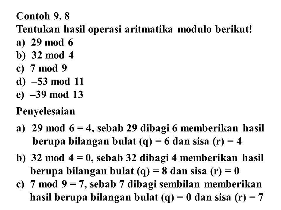 Contoh 9. 8 Tentukan hasil operasi aritmatika modulo berikut! 29 mod 6. 32 mod 4. 7 mod 9. –53 mod 11.