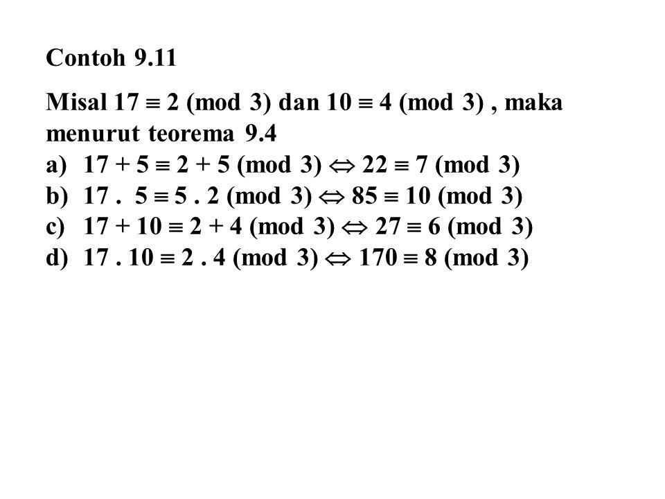 Contoh 9.11 Misal 17  2 (mod 3) dan 10  4 (mod 3) , maka menurut teorema 9.4. 17 + 5  2 + 5 (mod 3)  22  7 (mod 3)