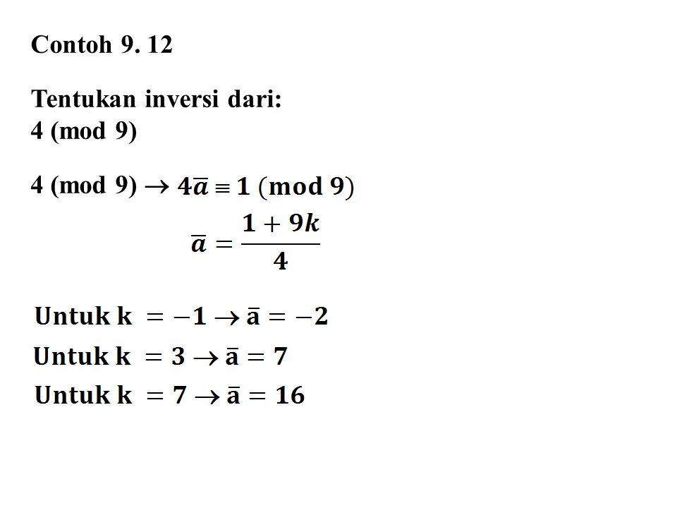 Contoh 9. 12 Tentukan inversi dari: 4 (mod 9) 4 (mod 9) 