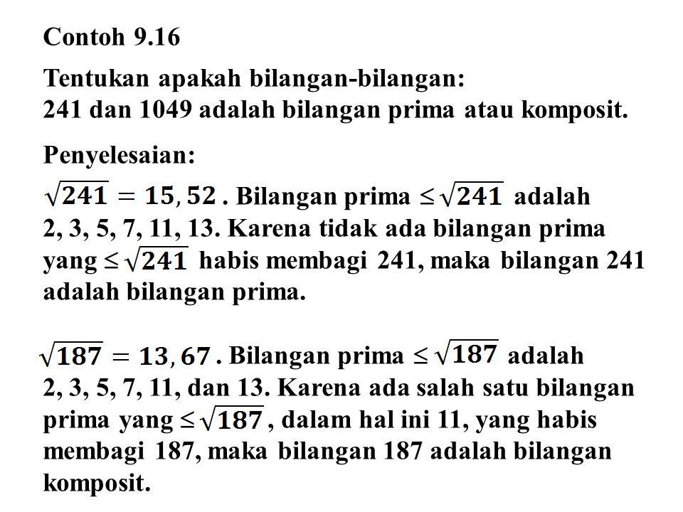 Contoh 9.16 Tentukan apakah bilangan-bilangan: 241 dan 1049 adalah bilangan prima atau komposit. Penyelesaian: