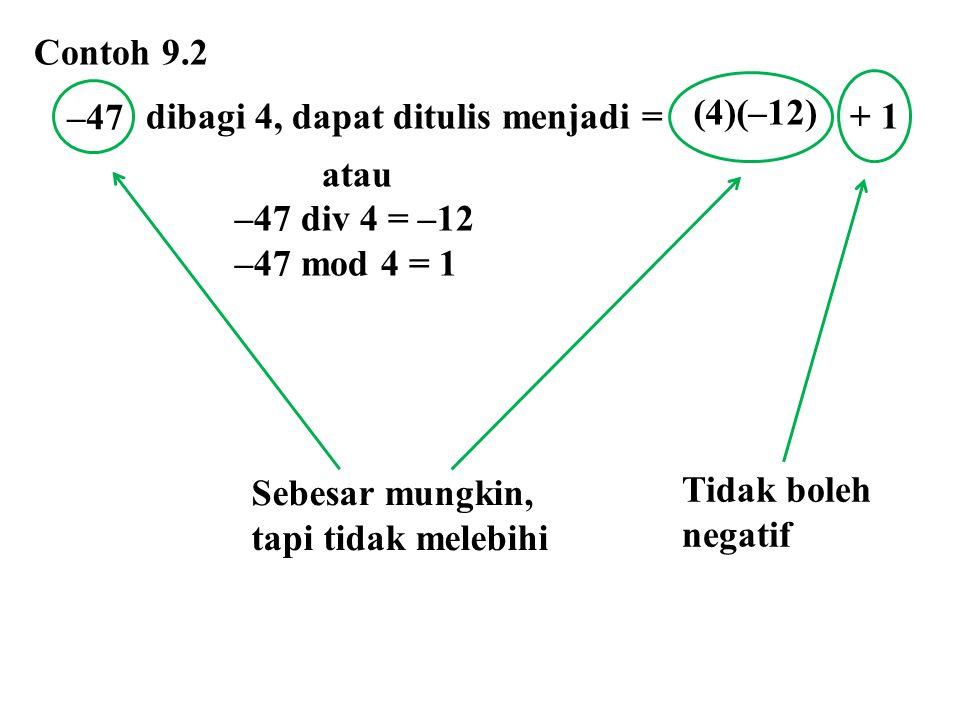 Contoh 9.2 dibagi 4, dapat ditulis menjadi = + 1. atau. –47 div 4 = –12. –47 mod 4 = 1.