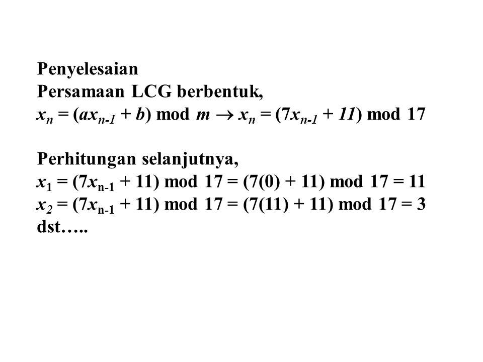 Penyelesaian Persamaan LCG berbentuk, xn = (axn-1 + b) mod m  xn = (7xn-1 + 11) mod 17. Perhitungan selanjutnya,