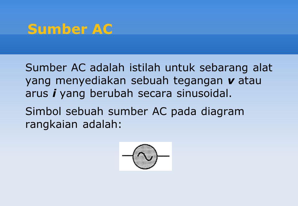 Sumber AC Sumber AC adalah istilah untuk sebarang alat yang menyediakan sebuah tegangan v atau arus i yang berubah secara sinusoidal.