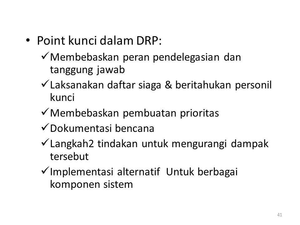 Point kunci dalam DRP: Membebaskan peran pendelegasian dan tanggung jawab. Laksanakan daftar siaga & beritahukan personil kunci.