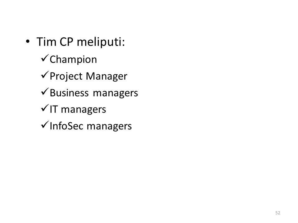 Tim CP meliputi: Champion Project Manager Business managers