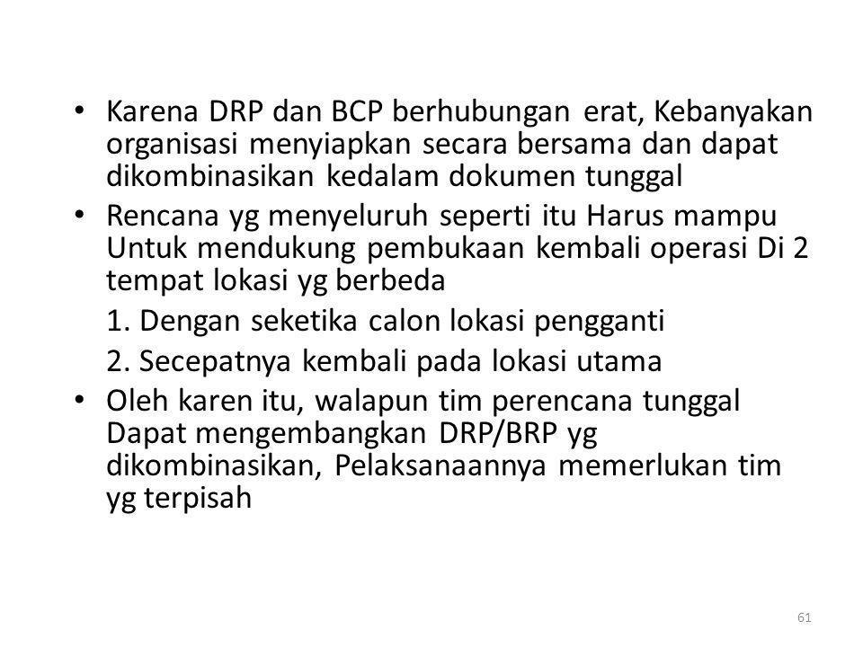 Karena DRP dan BCP berhubungan erat, Kebanyakan organisasi menyiapkan secara bersama dan dapat dikombinasikan kedalam dokumen tunggal