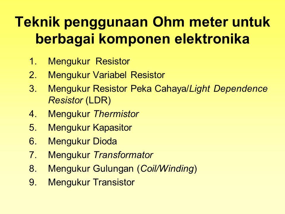 Teknik penggunaan Ohm meter untuk berbagai komponen elektronika