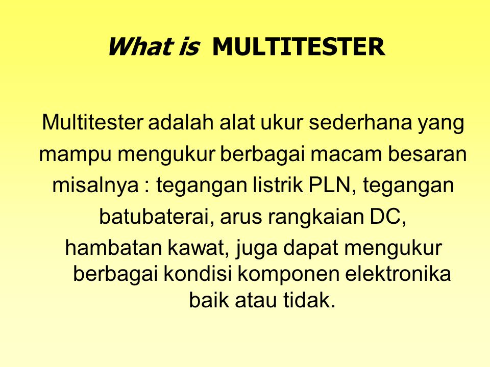 What is MULTITESTER Multitester adalah alat ukur sederhana yang