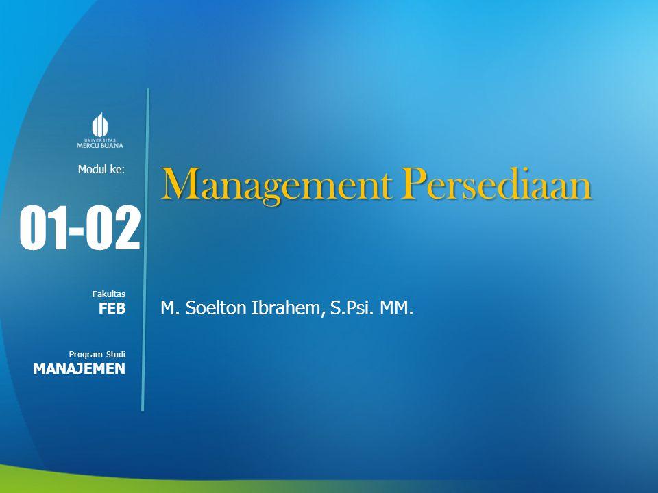 01-02 Management Persediaan M. Soelton Ibrahem, S.Psi. MM. FEB