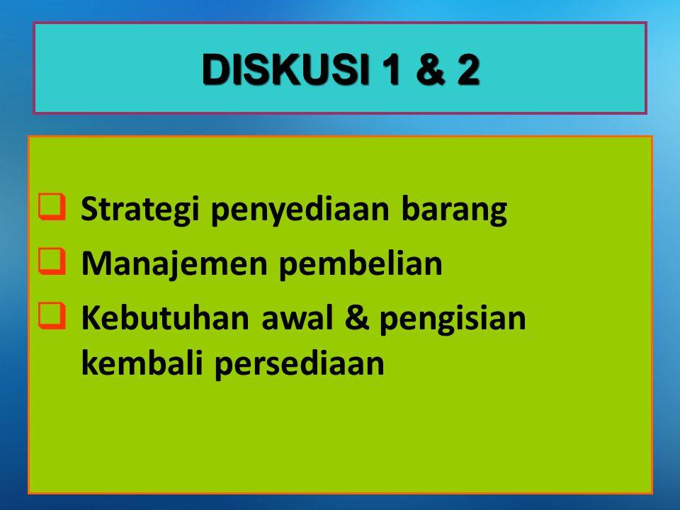DISKUSI 1 & 2 Strategi penyediaan barang Manajemen pembelian