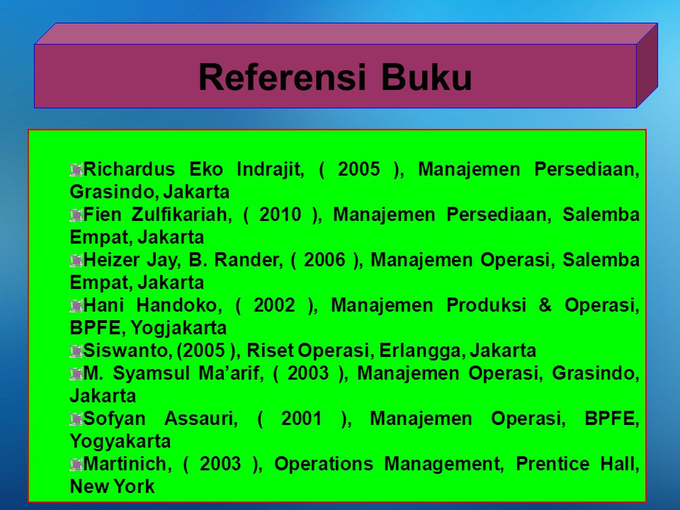 Referensi Buku Richardus Eko Indrajit, ( 2005 ), Manajemen Persediaan, Grasindo, Jakarta.