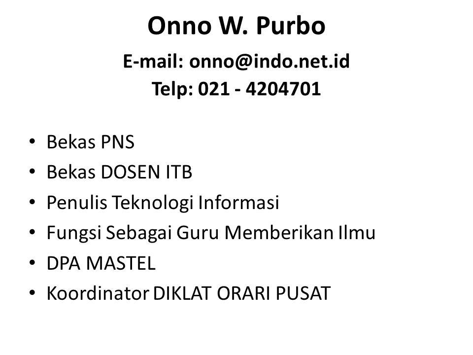 Onno W. Purbo E-mail: onno@indo.net.id Telp: 021 - 4204701