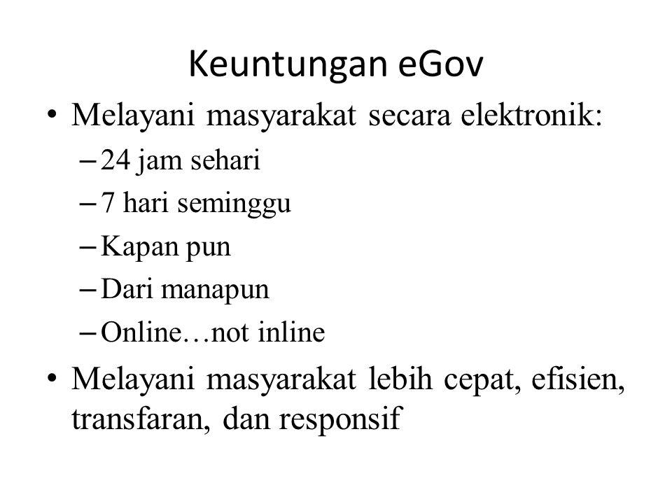 Keuntungan eGov Melayani masyarakat secara elektronik: