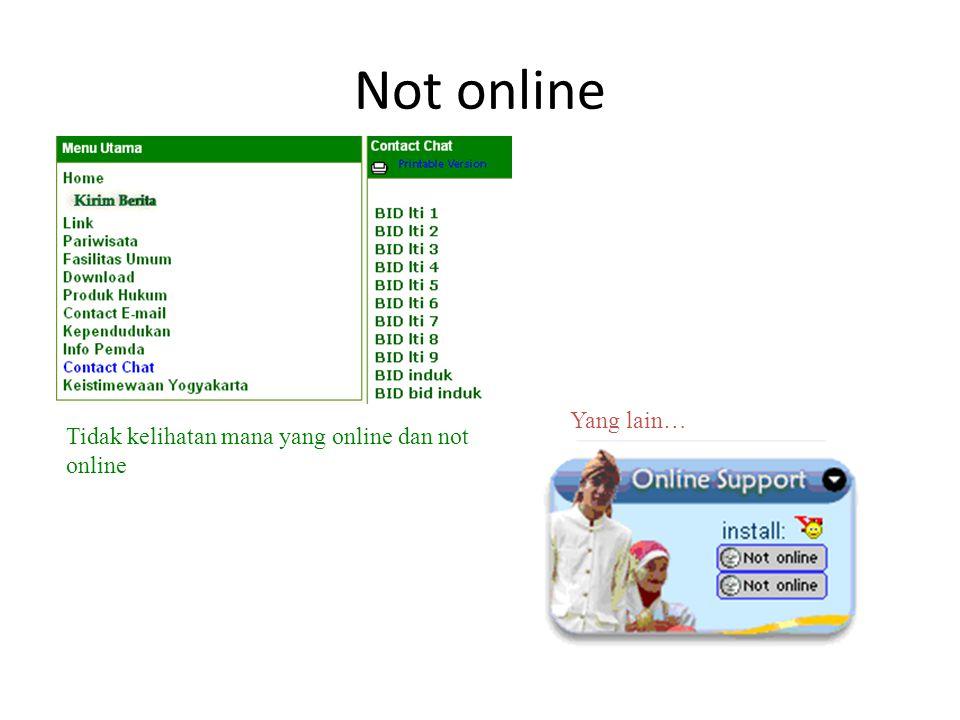 Not online Yang lain… Tidak kelihatan mana yang online dan not online