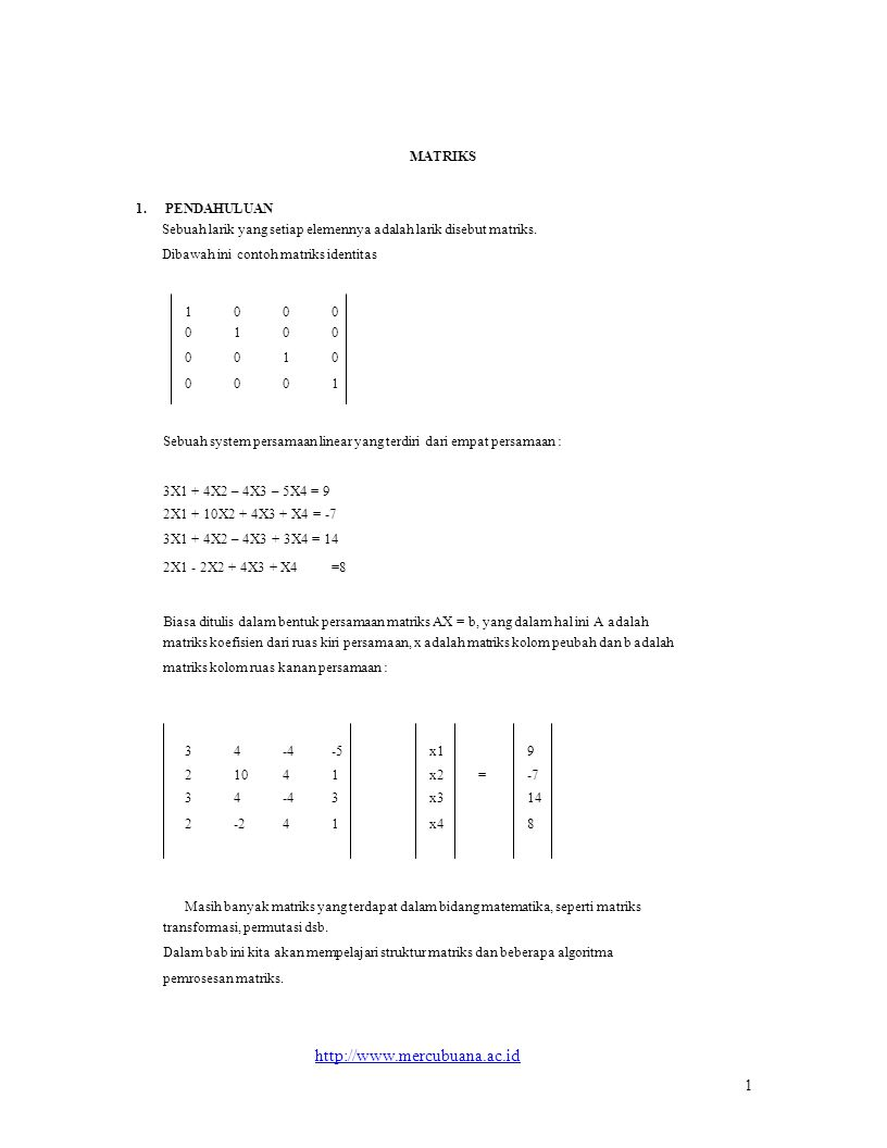 MATRIKS 1. PENDAHULUAN. Sebuah larik yang setiap elemennya adalah larik disebut matriks. Dibawah ini contoh matriks identitas.