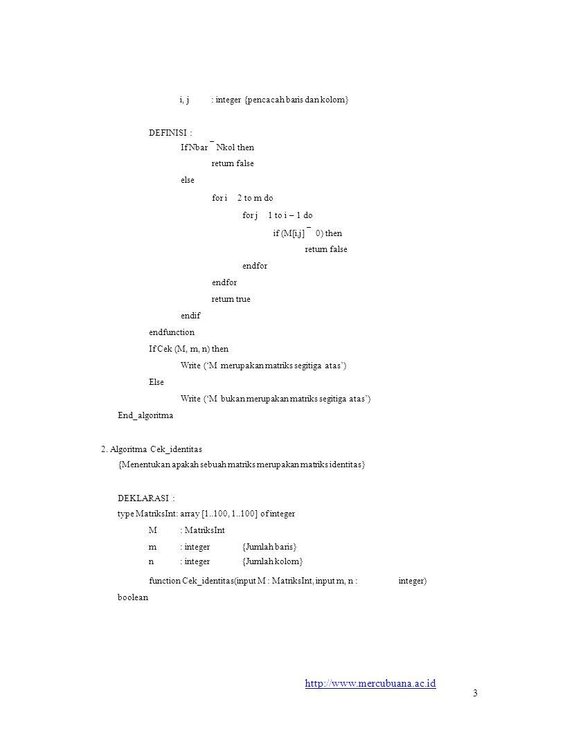 DEFINISI : 3 i, j : integer {pencacah baris dan kolom}