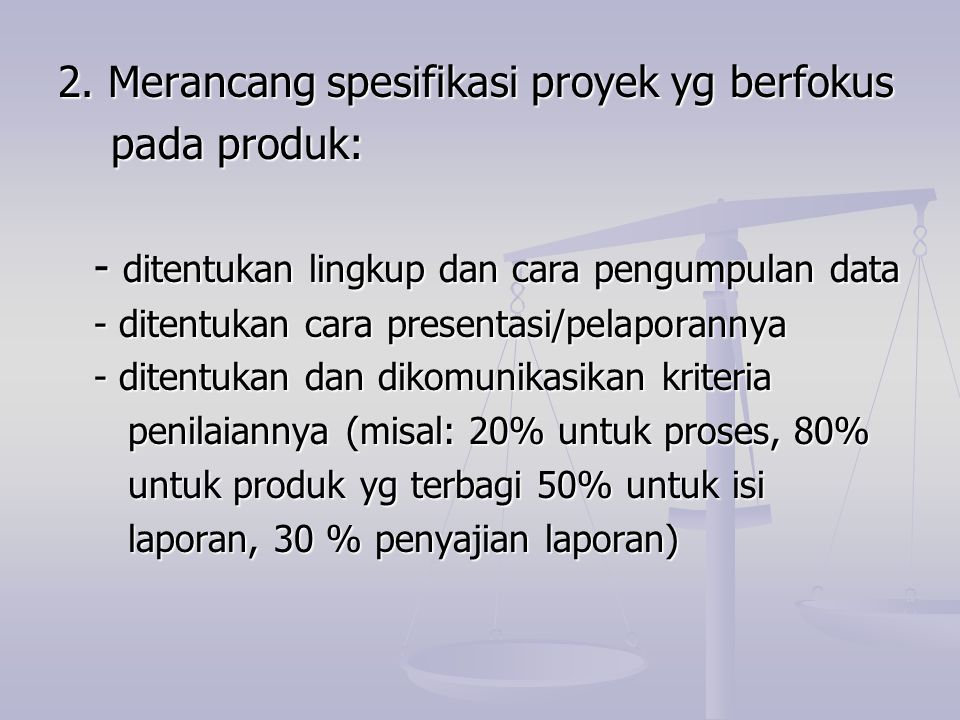 2. Merancang spesifikasi proyek yg berfokus pada produk:
