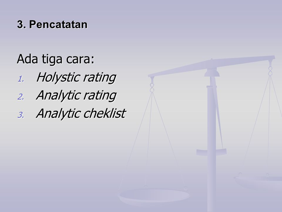 Ada tiga cara: Holystic rating Analytic rating Analytic cheklist
