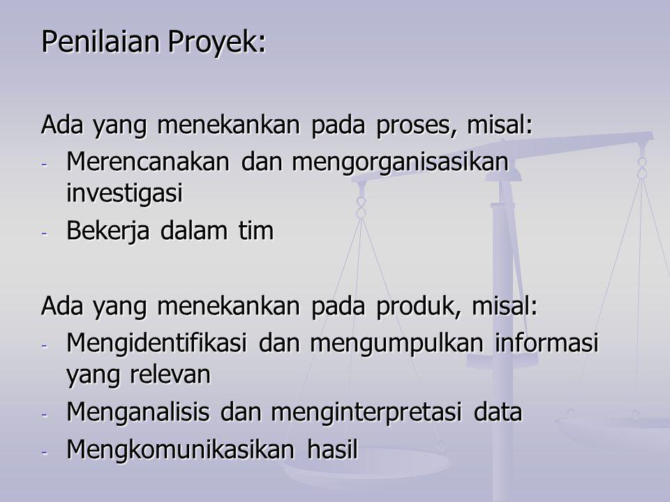 Penilaian Proyek: Ada yang menekankan pada proses, misal: