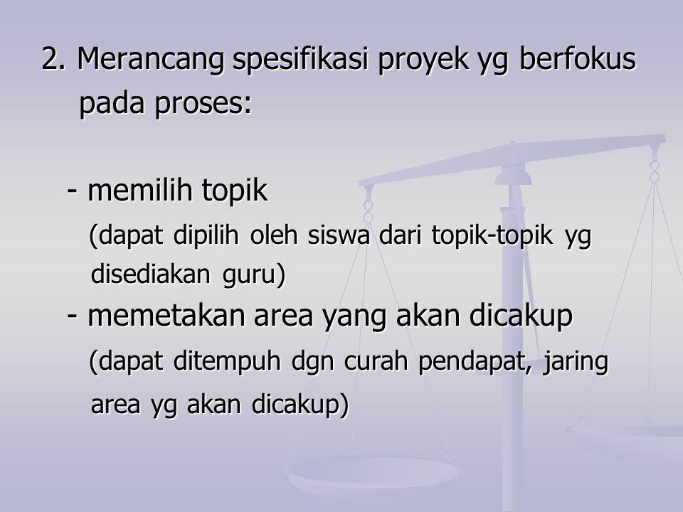 2. Merancang spesifikasi proyek yg berfokus pada proses: