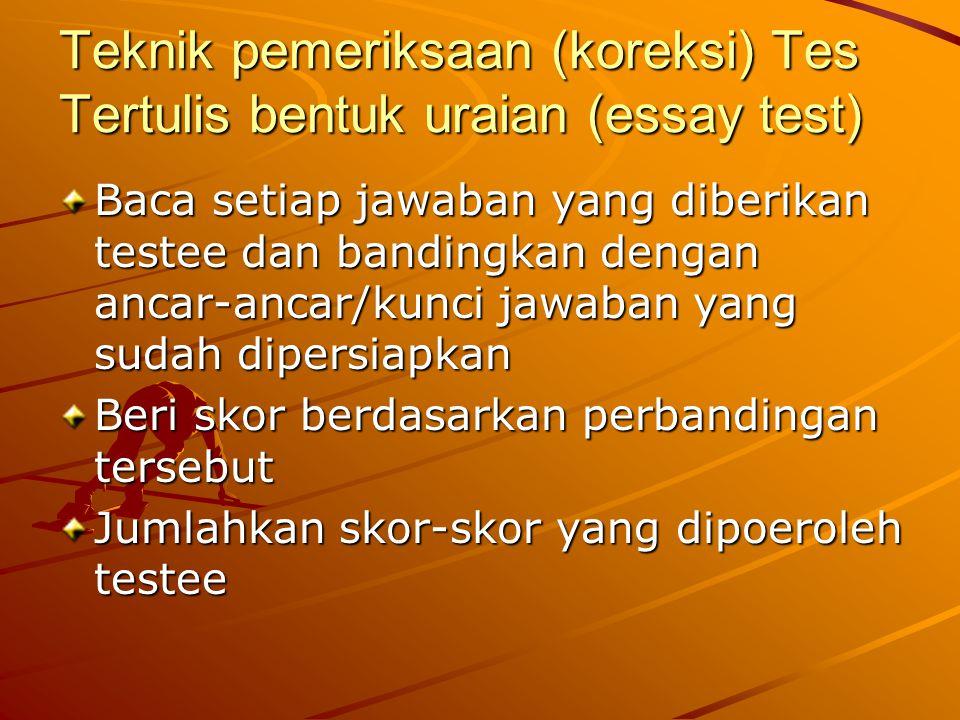 Teknik pemeriksaan (koreksi) Tes Tertulis bentuk uraian (essay test)