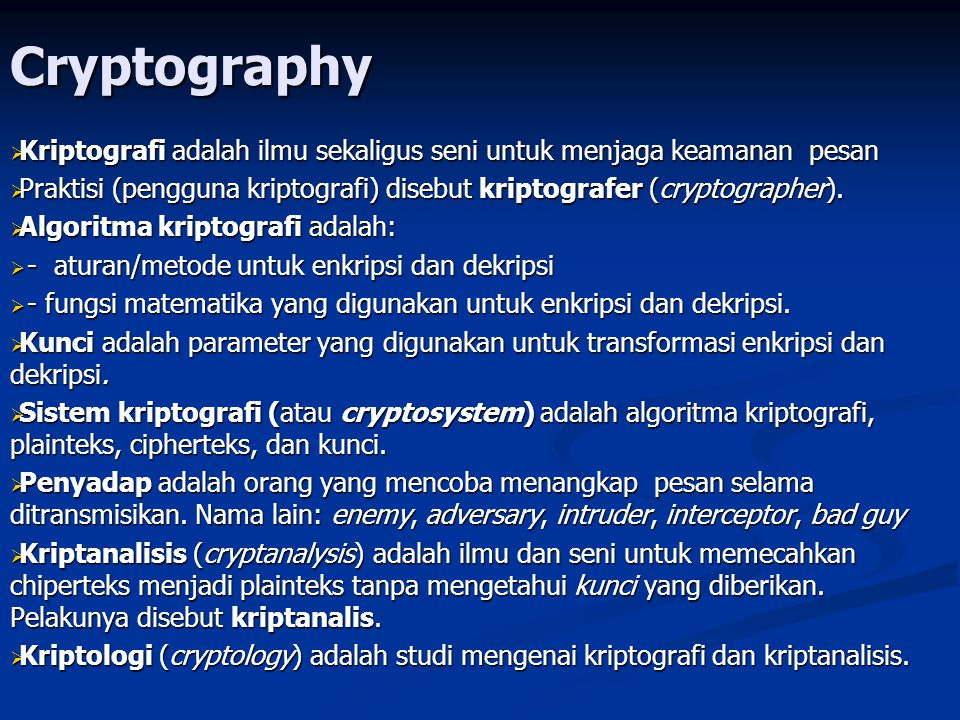 Cryptography Kriptografi adalah ilmu sekaligus seni untuk menjaga keamanan pesan.