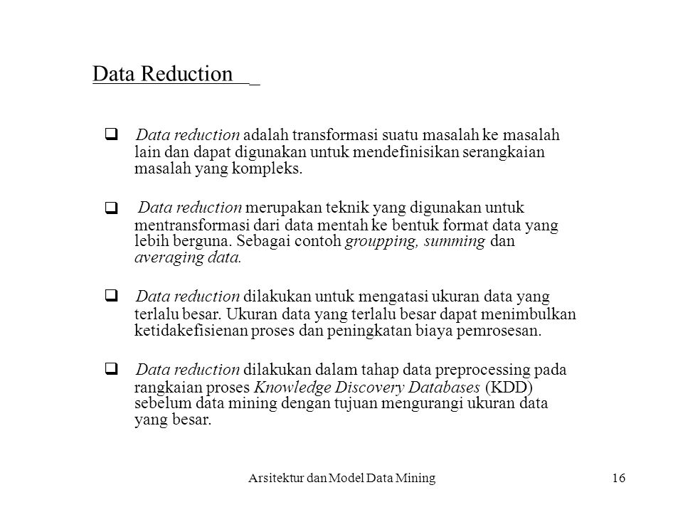  Data reduction adalah transformasi suatu masalah ke masalah