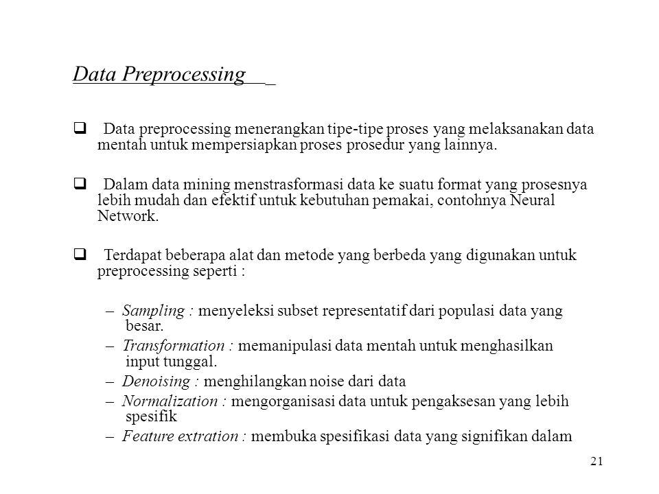 Data Preprocessing  Data preprocessing menerangkan tipe-tipe proses yang melaksanakan data.