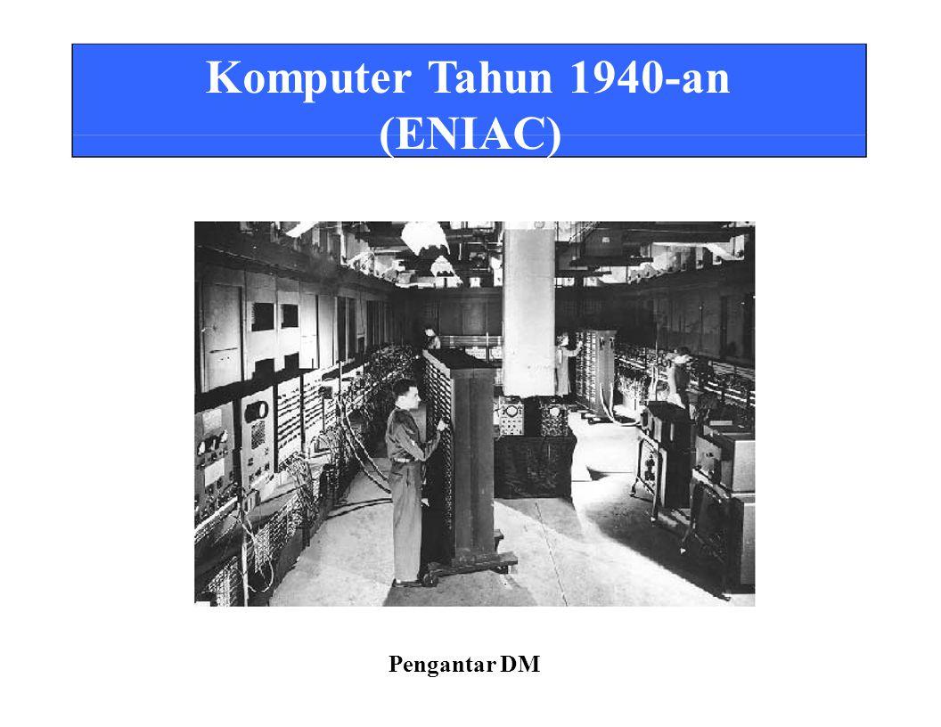 Komputer Tahun 1940-an (ENIAC) Pengantar DM