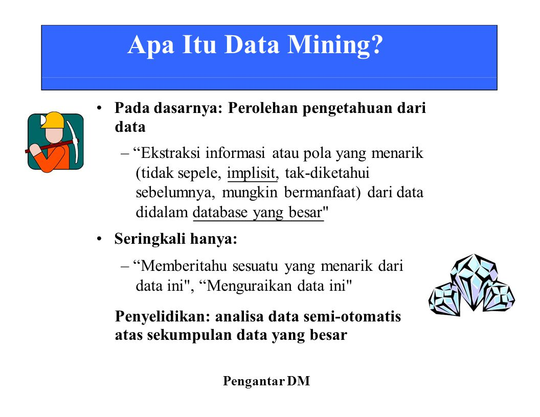 • Pada dasarnya: Perolehan pengetahuan dari data