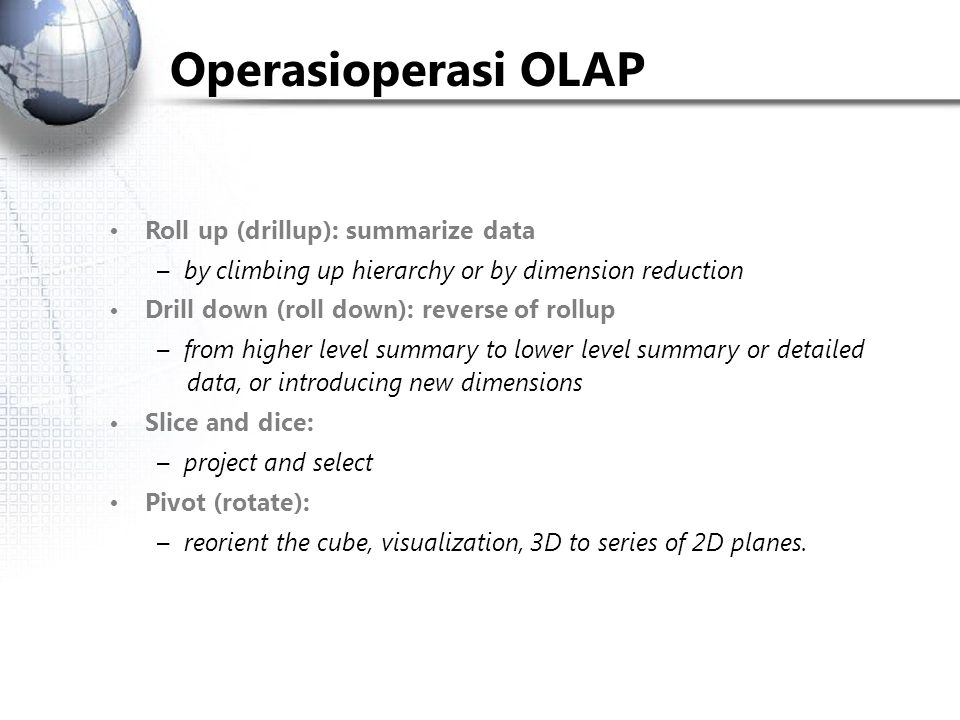 Operasi­operasi OLAP • Roll up (drill­up): summarize data
