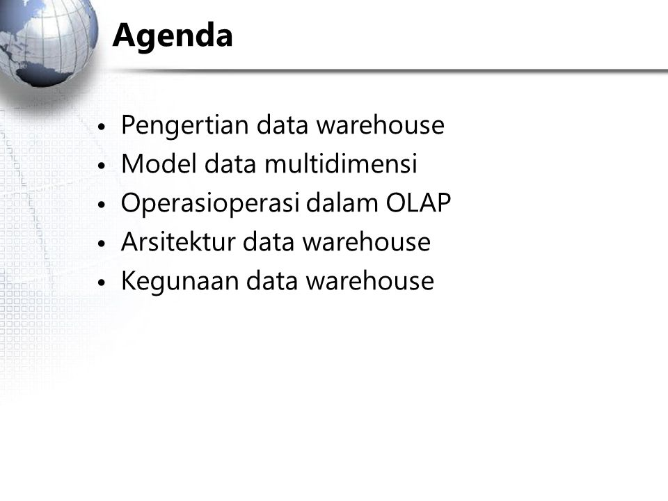 Agenda • Pengertian data warehouse Model data multidimensi • •
