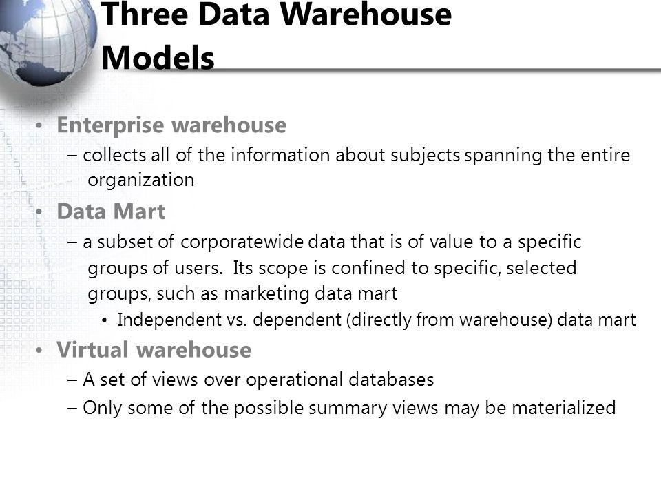 Three Data Warehouse Models • Enterprise warehouse • Data Mart