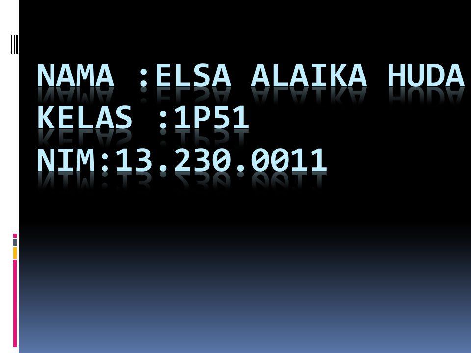 Nama :elsa alaika huda kelas :1p51 nim:13.230.0011
