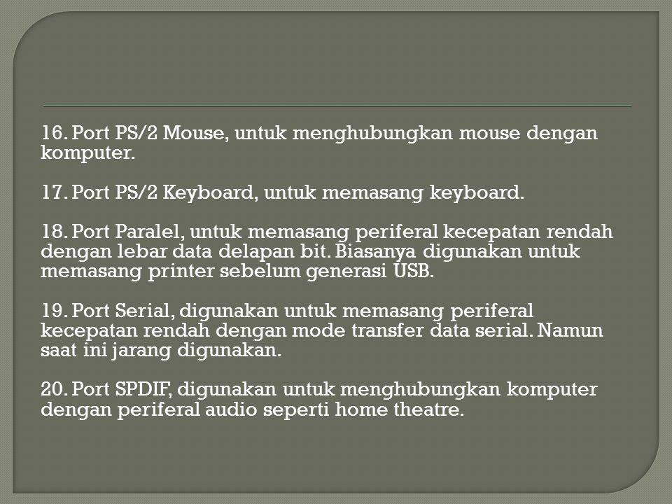 16. Port PS/2 Mouse, untuk menghubungkan mouse dengan komputer. 17