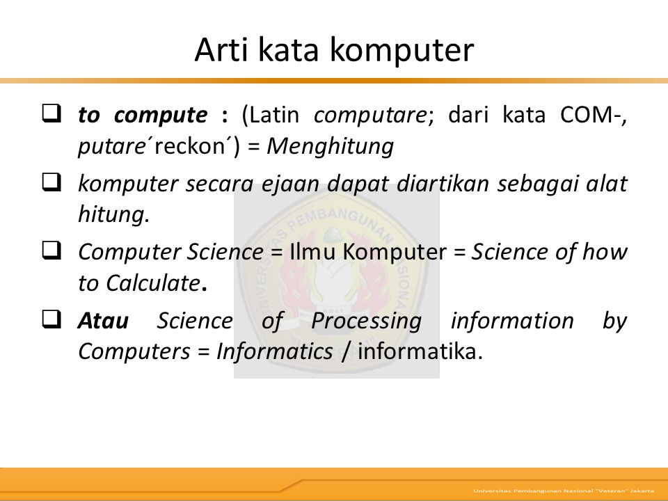 Arti kata komputer to compute : (Latin computare; dari kata COM-, putare´reckon´) = Menghitung.