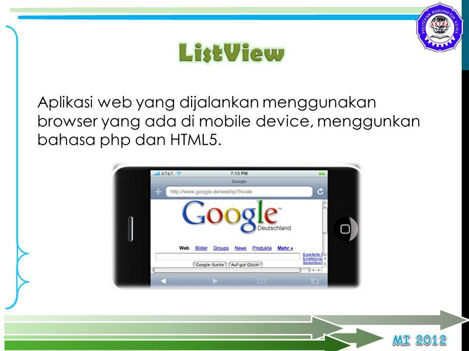 ListView Aplikasi web yang dijalankan menggunakan browser yang ada di mobile device, menggunkan bahasa php dan HTML5.