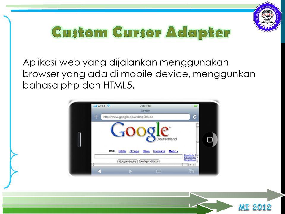Custom Cursor Adapter Aplikasi web yang dijalankan menggunakan browser yang ada di mobile device, menggunkan bahasa php dan HTML5.