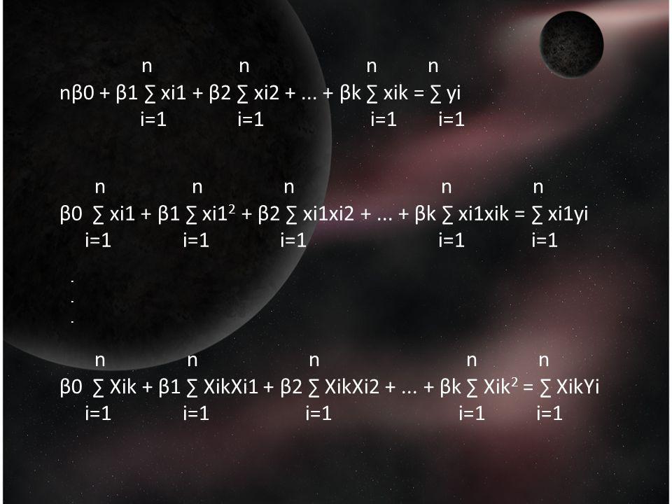 nβ0 + β1 ∑ xi1 + β2 ∑ xi2 + ... + βk ∑ xik = ∑ yi i=1 i=1 i=1 i=1