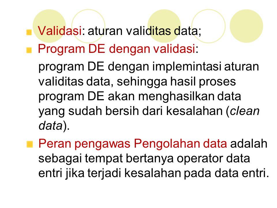 Validasi: aturan validitas data;