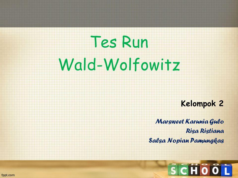 Tes Run Wald-Wolfowitz Kelompok 2 Marsweet Karunia Gulo Risa Ristiana
