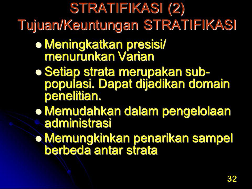 STRATIFIKASI (2) Tujuan/Keuntungan STRATIFIKASI