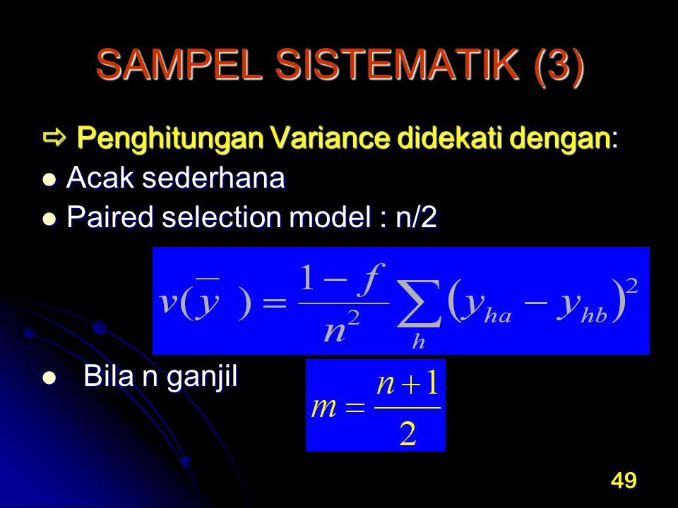 SAMPEL SISTEMATIK (3)  Penghitungan Variance didekati dengan: