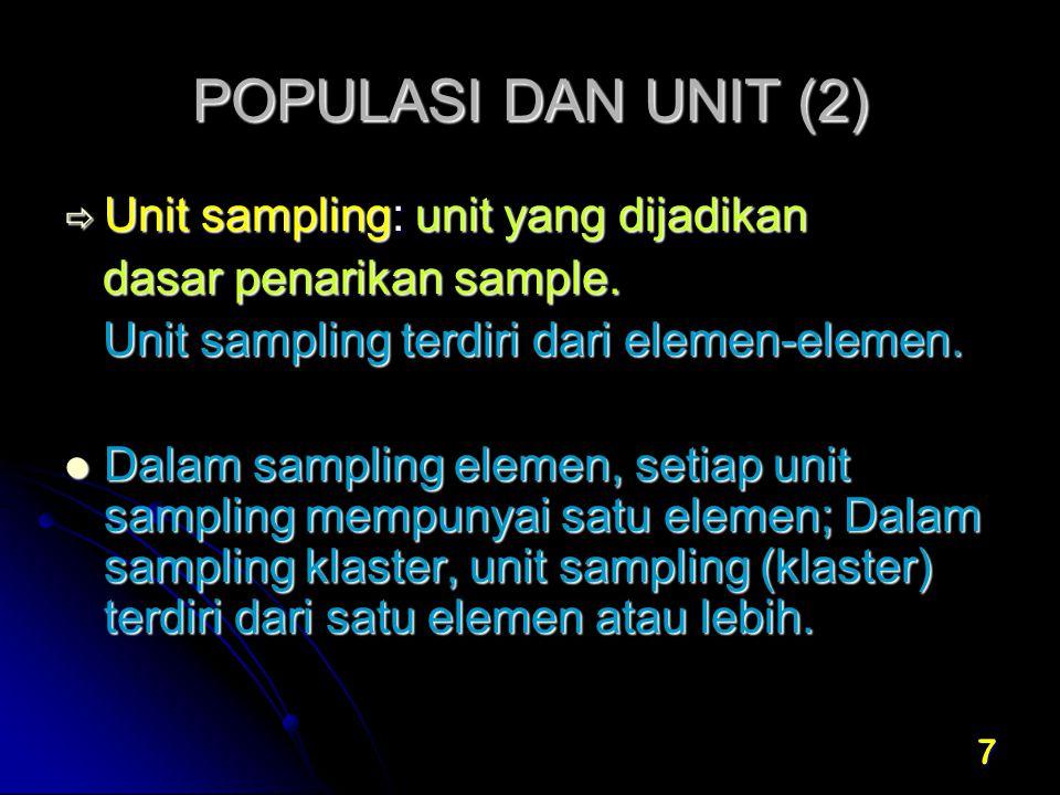POPULASI DAN UNIT (2) Unit sampling: unit yang dijadikan