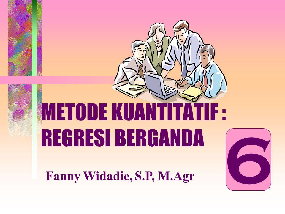 METODE KUANTITATIF : REGRESI BERGANDA